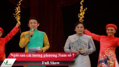 Ngôi sao cải lương phương Nam Số 7 – Full Show