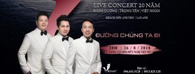 Live Concert 20 năm Đăng Dương – Trọng Tấn – Việt Hoàn 26/8/2018 tại Cung Văn hóa Hữu nghị Việt Xô